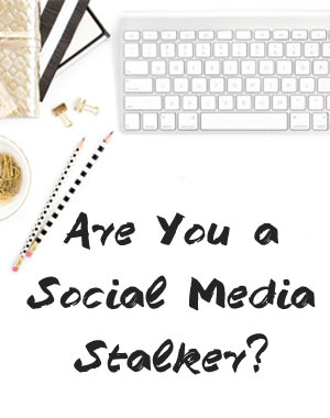 Are You a Social Media Stalker?